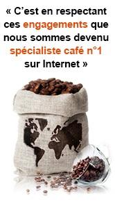 C?est en respectant ces engagements que nous sommes devenu sp�cialiste caf� n�1 sur Internet